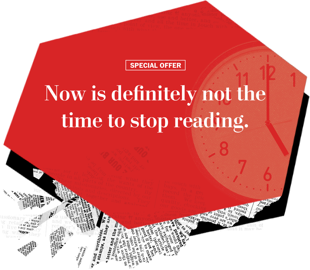SPECIAL OFFER | Now is definitely not the time to stop reading.