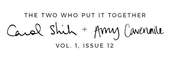 THE TWO WHO PUT IT TOGETHER: Carol Shih and Amy Cavenaile Vol. 1, Issue 12