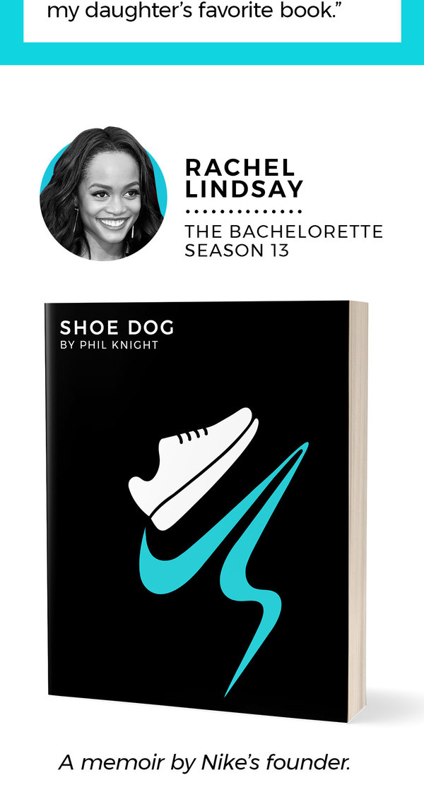 "3. Rachel Lindsay The Bachelorette (Season 13) Description: A memoir by Nike's founder. ""I am reading 'Shoe Dog' by Phil Knight. I am reading this book because it is about hard work and taking risks. I feel that this is exactly the place I am in my life. Knight clearly has a success story and it was accomplished through hard work and by taking risks."""