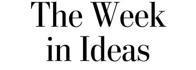 The Week in Ideas
