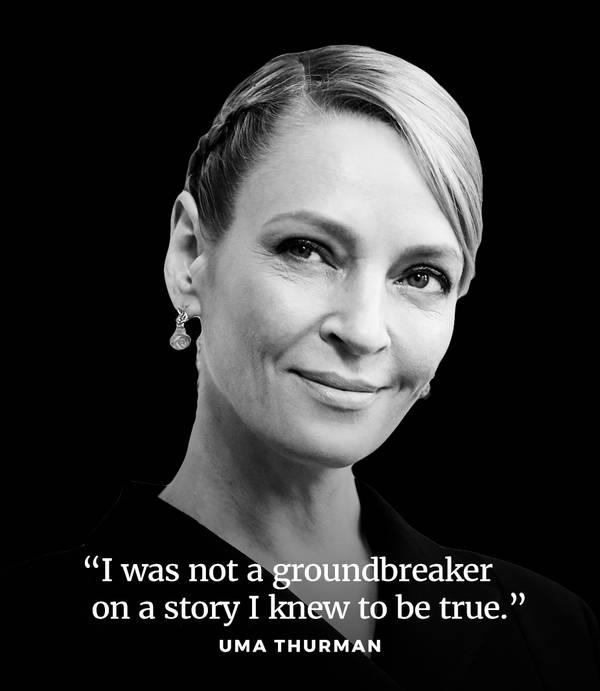 """I was not a groundbreaker on a story I knew to be true."" -Uma Thurman"