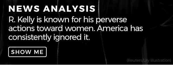 NEWS ANALYSIS R. Kelly is known for his perverse actions toward women. America has consistently ignored it.