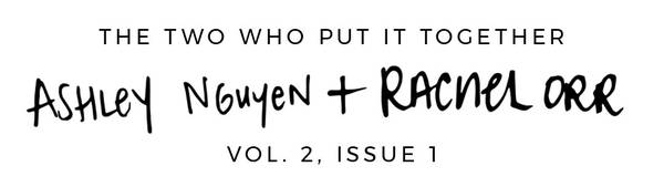 The two who put it together: Ashley Nguyen + Rachel Orr Vol. 2, Issue 1